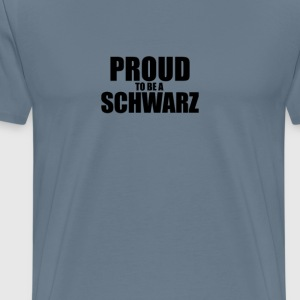 Proud to be a schwarz T-Shirts - Men's Premium T-Shirt