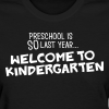 Preschool Is SO Last Year... Welcome to Kindergarten - Women's T-Shirt
