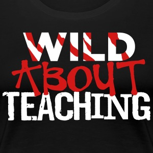 Wild About Teaching T-Shirts - Women's Premium T-Shirt