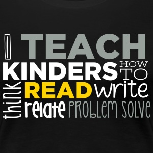 I Teach Kinders How To... T-Shirts - Women's Premium T-Shirt