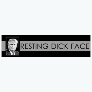 Trump: Resting Dick Face