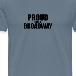 Proud to be a broadway T-Shirts - Men's Premium T-Shirt