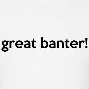great banter! T-Shirts - Men's T-Shirt