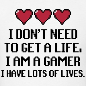 I Don't Need To Get A Life, I Am A Gamer I Have... T-Shirts - Men's T-Shirt