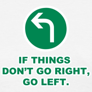 If Things Don't Go Right, Go Left (Road Sign) T-Shirts - Women's T-Shirt