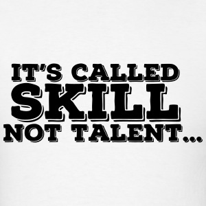 It's Called SKILL Not Talent.. (Skill is practice) T-Shirts - Men's T-Shirt