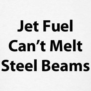 Jet Fuel Can't Melt Steel Beams T-Shirts - Men's T-Shirt