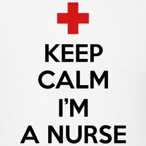 Keep Calm I'm A Nurse T-Shirts - Men's T-Shirt