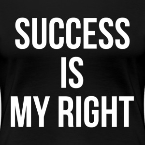 Success is My Right Inspiration Motivation Wealth T-Shirts - Women's Premium T-Shirt