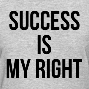Success is My Right Inspiration Motivation Wealth T-Shirts - Women's T-Shirt
