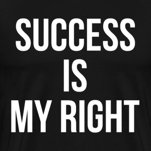 Success is My Right Inspiration Motivation Wealth T-Shirts - Men's Premium T-Shirt