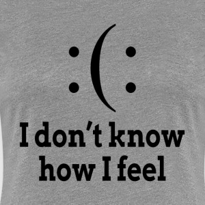Bipolar I Don't Know How I Feel T-Shirts - Women's Premium T-Shirt