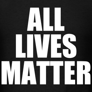 All Lives Matter T-Shirts - Men's T-Shirt