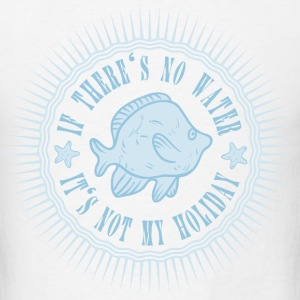 without_water_its_not_my_holiday_0620161 T-Shirts - Men's T-Shirt