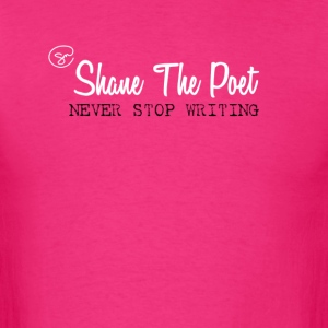 Shane The Poet - Never Stop Writing - Mens Shirt - Men's T-Shirt