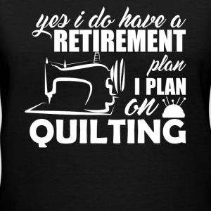 My Retirement Plan Is Quilting - Women's V-Neck T-Shirt