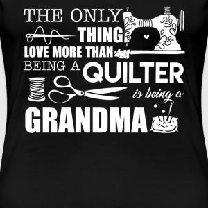 Love Being Quilter And Grandma - Women's Premium T-Shirt