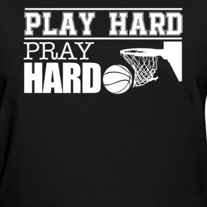 Play Hard Pray Hard Basketball - Women's T-Shirt
