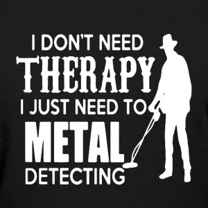 Metal Detecting Therapy - Women's T-Shirt
