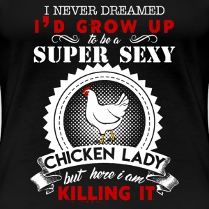 Super Sexy Chicken Lady - Women's Premium T-Shirt