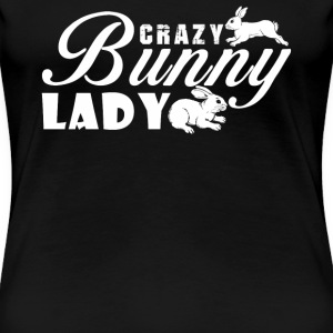 Crazy Bunny Lady - Women's Premium T-Shirt