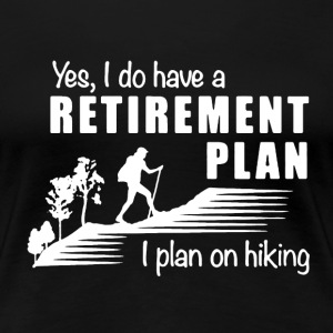 Retirement Plan Hiking - Women's Premium T-Shirt
