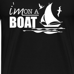 I'm On A Boat Shirt - Men's Premium T-Shirt