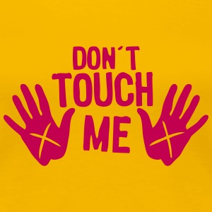 dont touch me hand T-Shirts - Women's Premium T-Shirt