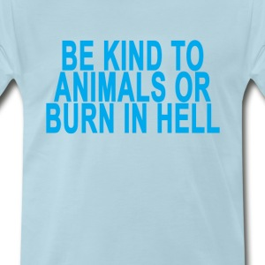 be_kind_to_animals_or_burn_in_hell - Men's Premium T-Shirt