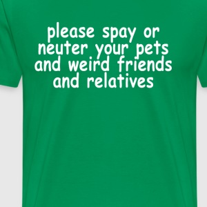 please_spay_or_neuter_your_pets_and_weir - Men's Premium T-Shirt