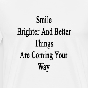smile_brighter_and_better_things_are_com T-Shirts - Men's Premium T-Shirt