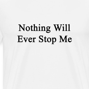 nothing_will_ever_stop_me T-Shirts - Men's Premium T-Shirt