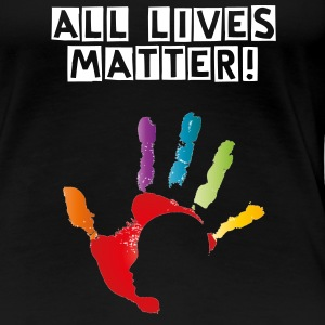 All Lives Matter - Women's Premium T-Shirt