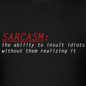 Sarcasm: - Men's T-Shirt