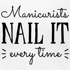 Manicurists Nail It T-Shirts - Women's Premium T-Shirt