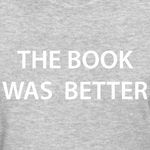The Book Was Better - Women's T-Shirt