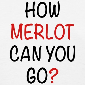 How Merlot Can You Go? - Women's T-Shirt