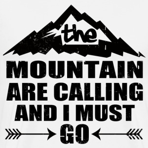 THE MOUNTAIN ARE CALLING AND I MUST GO - Men's Premium T-Shirt