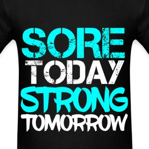 SORE TODAY STRONG TOMORROW T-Shirts - Men's T-Shirt