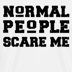 NORMAL PEOPLE SCARE ME,SCARE ME,PEOPLE,HUMOR,FUNNY - Men's Premium T-Shirt