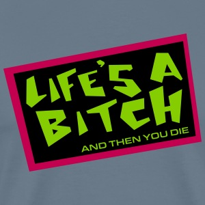 Life's A Bitch And Then You Die - Men's Premium T-Shirt