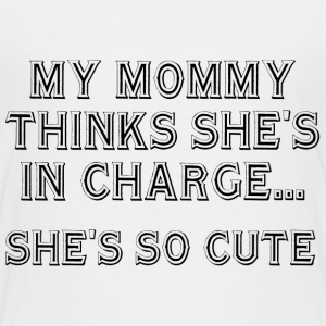 My Mommy Thinks She's In Charge - Kids' Premium T-Shirt