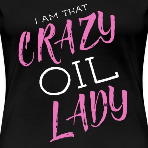 Crazy Oil Lady Shirt - Women's Premium T-Shirt