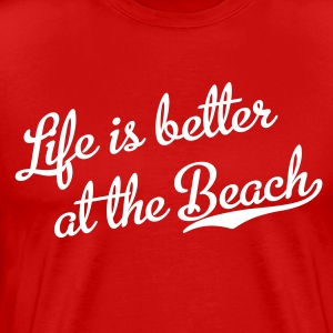 Life is better at the Beach T-Shirts - Men's Premium T-Shirt
