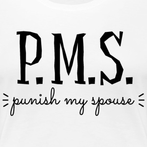 PMS Punish My Spouse T-Shirts - Women's Premium T-Shirt