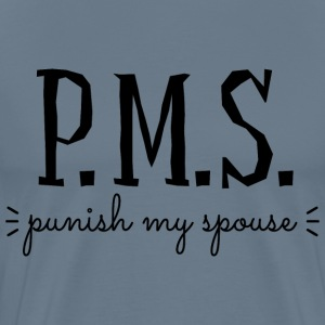 PMS Punish My Spouse T-Shirts - Men's Premium T-Shirt
