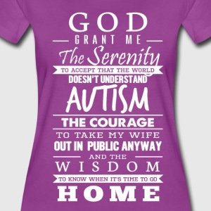 Autism - God grant me serenity, courage, wisdom - Women's Premium T-Shirt