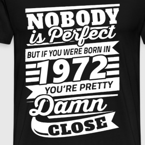 1972 - If you were born in 1972 you're close perfe - Men's Premium T-Shirt