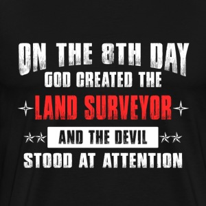 Land surveyor - On 8th day god created the him - Men's Premium T-Shirt