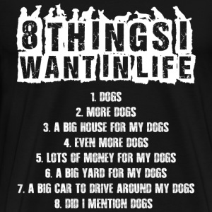 8 things want in life all dogs t-shirt - Men's Premium T-Shirt